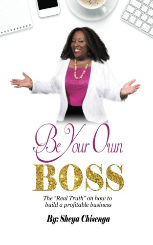 Be Your Own Boss: The Real Truth About Building A Profitable Business PDF