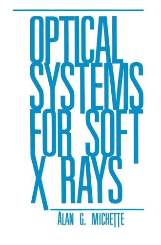 Optical Systems for Soft X Rays by A G Michette