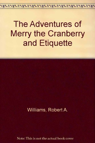 The Adventures of Merry the Cranberry and Etiquette