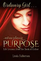 Ordinary Girl Extraordinary Purpose: Life Lessons from the Book of Esther