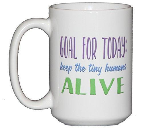 Goal for Today: Keep the Tiny Humans ALIVE Funny Coffee Mug
