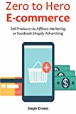 ZERO TO HERO ECOMMERCE: Sell Products via Affiliate Marketing or Facebook Shopify Advertising