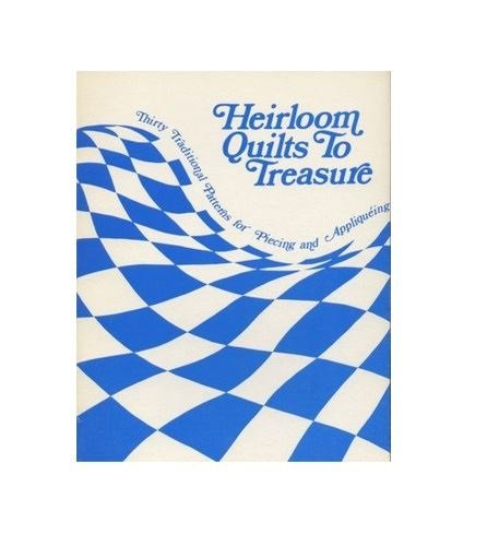 Heirloom Quilts to Treasure (30 Traditional Patterns for Piecing and Appliqueing) (Heirloom Quilt Patterns)