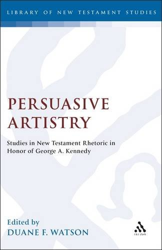 Persuasive Artistry Studies in New Testament Rhetoric in Honor of George A. Kennedy (Jsnt Supplement Series)