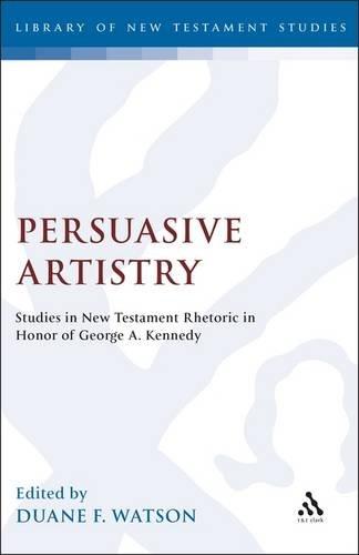 (Persuasive Artistry Studies in New Testament Rhetoric in Honor of George A. Kennedy (Jsnt Supplement Series))