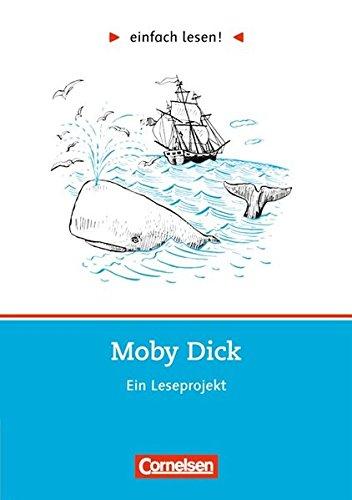 Einfach lesen! - Leseförderung: Für Lesefortgeschrittene: Niveau 3 - Moby Dick: Ein Leseprojekt nach dem gleichnamigen Abenteuerroman von Herman Melville. Arbeitsbuch mit Lösungen