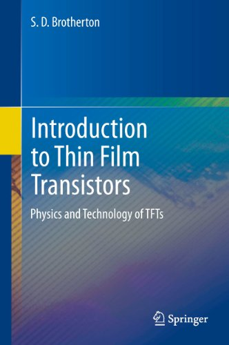 Introduction to Thin Film Transistors: Physics and Technology of TFTs