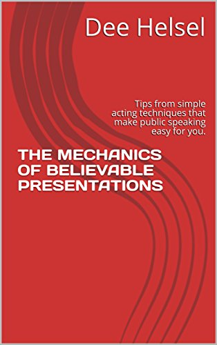 THE MECHANICS OF BELIEVABLE PRESENTATIONS: Tips from simple acting techniques that make public speaking easy for you. (English Edition)