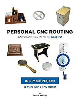 CNC Router Projects for the Hobbyist (Personal CNC Routing Book 3) by [Keeling, Dennis]