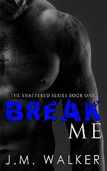 Break Me (Shattered Book 1) by [Walker, J.M.]