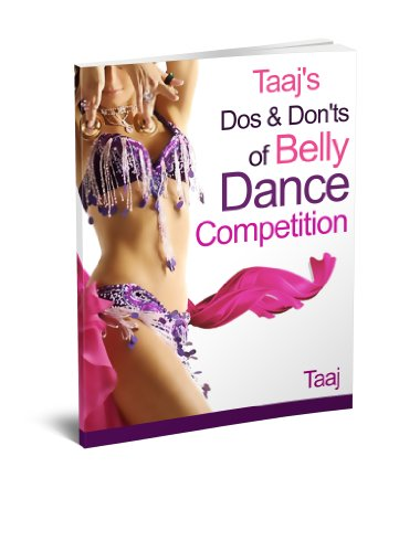 Taaj's Dos and Don'ts of Belly Dance Competition