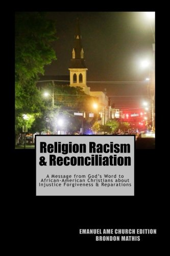 Search : Religion Racism & Reconciliation: A message from God's Word to African-American Christians about Injustice Forgiveness and Reparations