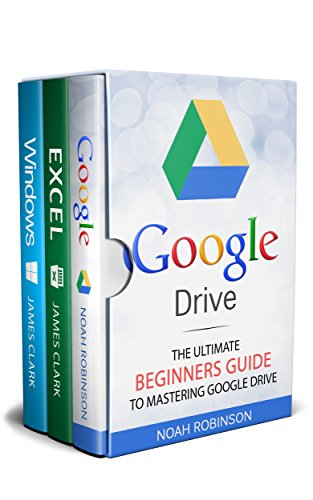 Google Drive 3 in 1 Box Set: Google Drive+Excel+Windows (Docs, Sheets, Cloud Storage, File Backup, Picture and Video Storage) ()