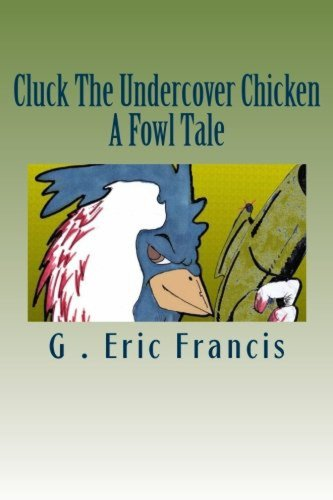 Book: Cluck The Undercover Chicken by G. Eric Francis
