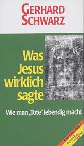 Was Jesus wirklich sagte. Wie man