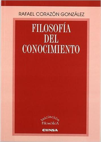Filosofía del conocimiento (Iniciación filosófica): Amazon.es: Rafael Corazón: Libros