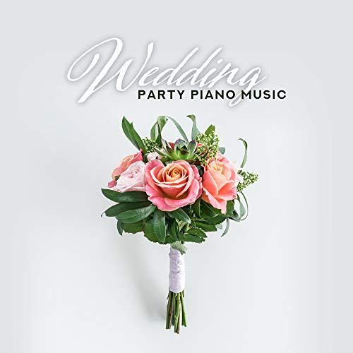 Wedding Party Piano Music: 2019 Most Beautiful Instrumentals for Your Wedding Day, New Wife & Husband First Dance Music, Perfect Wedding Dinner Background Songs