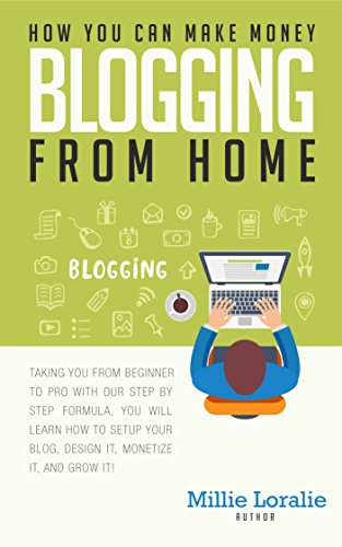 HOW YOU CAN MAKE MONEY BLOGGING FROM HOME: Ultimate Beginner's Guide to Turning Your Passion for Blogging into Paychecks Using Proven Strategies, Tips, and Tricks.