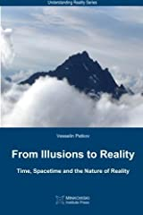 From Illusions to Reality: Time, Spacetime and the Nature of Reality (Understanding Reality Series) (Volume 1) by Vesselin Petkov (2013-09-08)