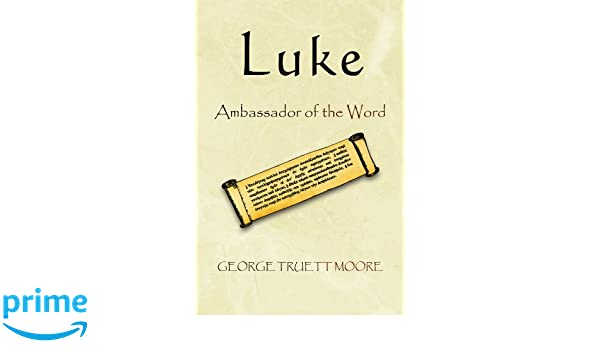 Luke: Ambassador of the Word