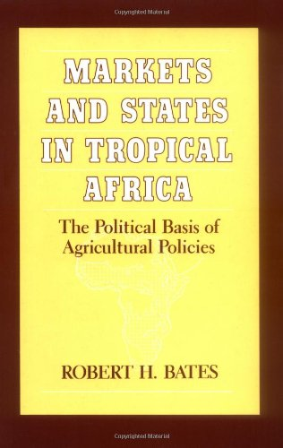 Markets and States in Tropical Africa: The Political Basis of Agricultural Policies (California Series on Social Choice