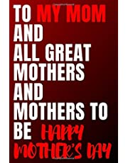 to my mom....HAPPY MOTHER'S DAY NOTEBOOK: Lined Notebook / Journal Gift, 110 Pages, 6x9, Soft Cover, Matte Finish