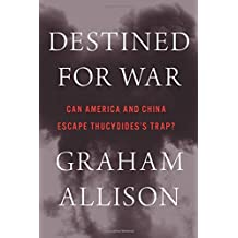 Destined for War: Can America and China Escape Thucydides'apos;s Trap?