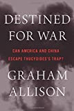 Book cover from Destined for War: Can America and China Escape Thucydides's Trap?by Graham Allison
