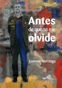 Descargar Libro Antes De Que Se Me Olvide 3 Ed. Juan Manuel Lopez Iturriaga