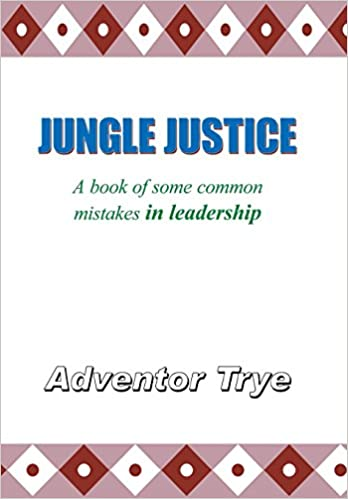 JUNGLE JUSTICE: A book of some common mistakes in leadership