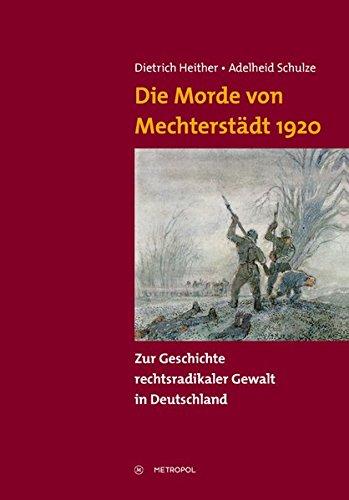 Die Morde von Mechterstädt 1920: Zur Geschichte rechtsradikaler Gewalt in Deutschland