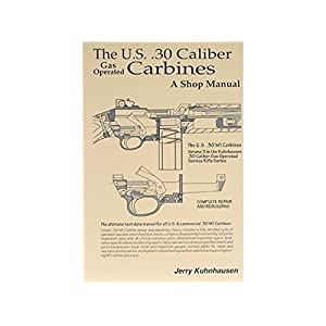 """""""The U.S. .30 Caliber Gas Operated Carbines: A Shop Manual"""" Book by Jerry..."""