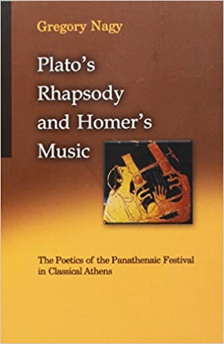 Platos Rhapsody and Homers Music The Poetics of the Panathenaic Festival in Classical Athens