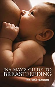 Ina May's Guide to Breastfeeding by Ina May Gaskin (2009-10-09)