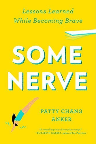 Some Nerve: Lessons Learned While Becoming Brave by Patty Chang Anker (2014-10-07) (Some Nerve Lessons Learned While Becoming Brave)