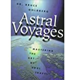 Astral Voyages: Mastering the Art of Soul Travel (Paperback) - Common
