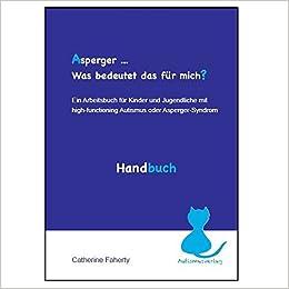 Asperger... Was bedeutet das für mich? Handbuch: Ein Arbeitsbuch für ...