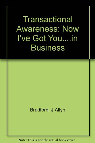 Transactional Awareness: Now I've Got You....in Business