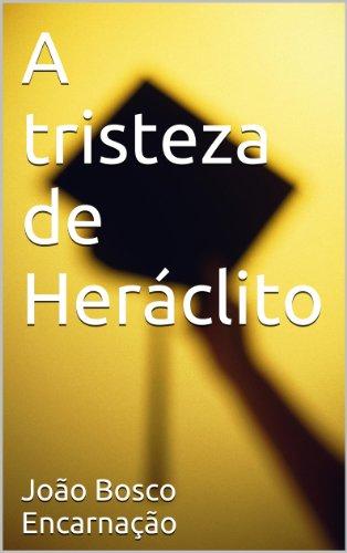 A tristeza de Heráclito (Portuguese Edition)