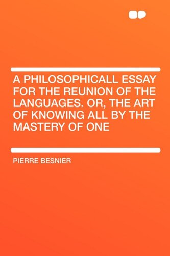 Download A Philosophicall Essay for the Reunion of the Languages. Or, The Art of Knowing All by the Mastery of One ebook