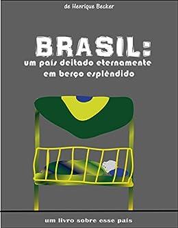 BRASIL: um país deitado eternamente em berço eslpêndido (Portuguese Edition)