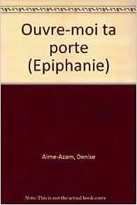 ouvre moi ta porte epiphanie edition aime azam 9782204011983 books