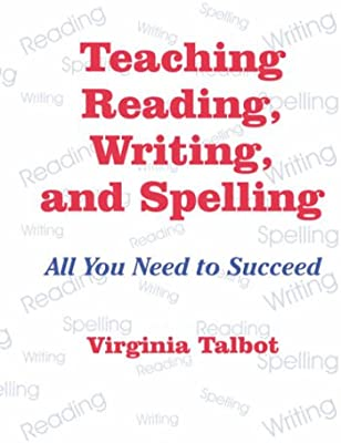 Teaching Reading, Writing, and Spelling: All You Need to ... on