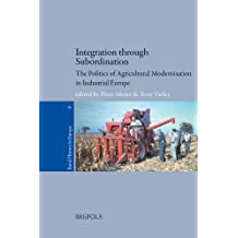 Integration Through Subordination: The Politics of Agricultural Modernisation in Industrial Europe