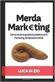 Merda Marketing: Come vendere qualsiasi prodotto con il Marketing, compresa la merda.: Amazon.es: Di Zio, Luca: Libros en idiomas extranjeros
