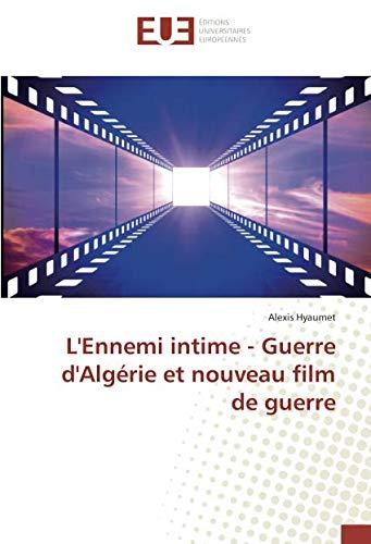 L'Ennemi intime - Guerre d'Algérie et nouveau film de guerre (French Edition)