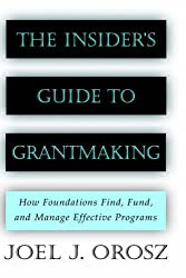 The Insider's Guide to Grantmaking: How Foundations Find, Fund, and Manage Effective Programs (Jossey-Bass Nonprofit and Public Management Series)