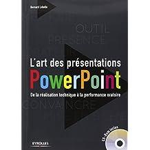 ART DES PRÉSENTATIONS POWERPOINT : DE LA RÉALISATION TECHNIQUE À LA PERFORMANCE ORATOIRE +CD-ROM
