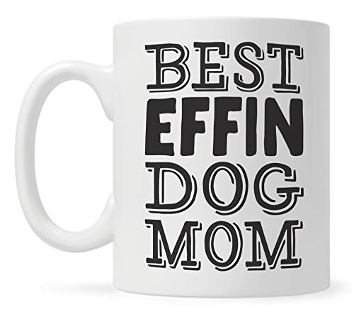 Best Effin Dog Mom Mug, Dog Lover Gift for Women, Dog Coffee Mug, Dog Mother Mug, Fur Mom