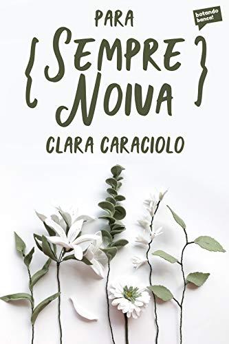 Para sempre noiva - Clara Caraciolo | Resenha